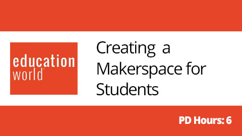 Online PD: Creating a Makerspace for Students | Education World